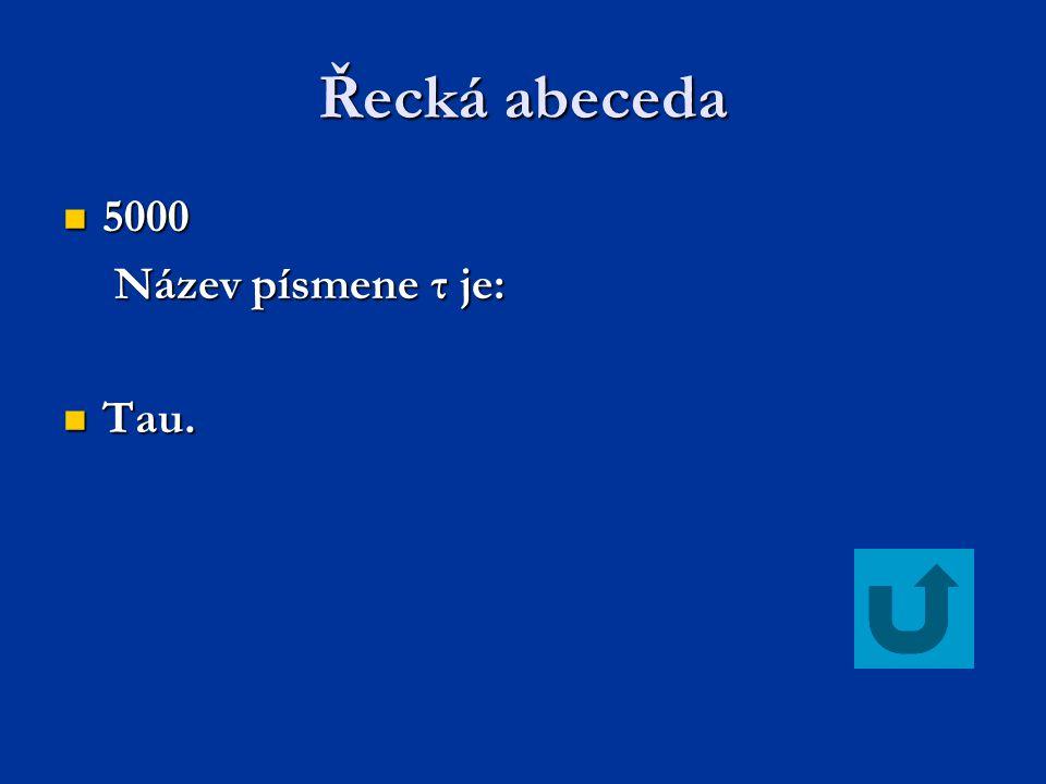 Řecká abeceda 5000 Název písmene τ je: Tau.