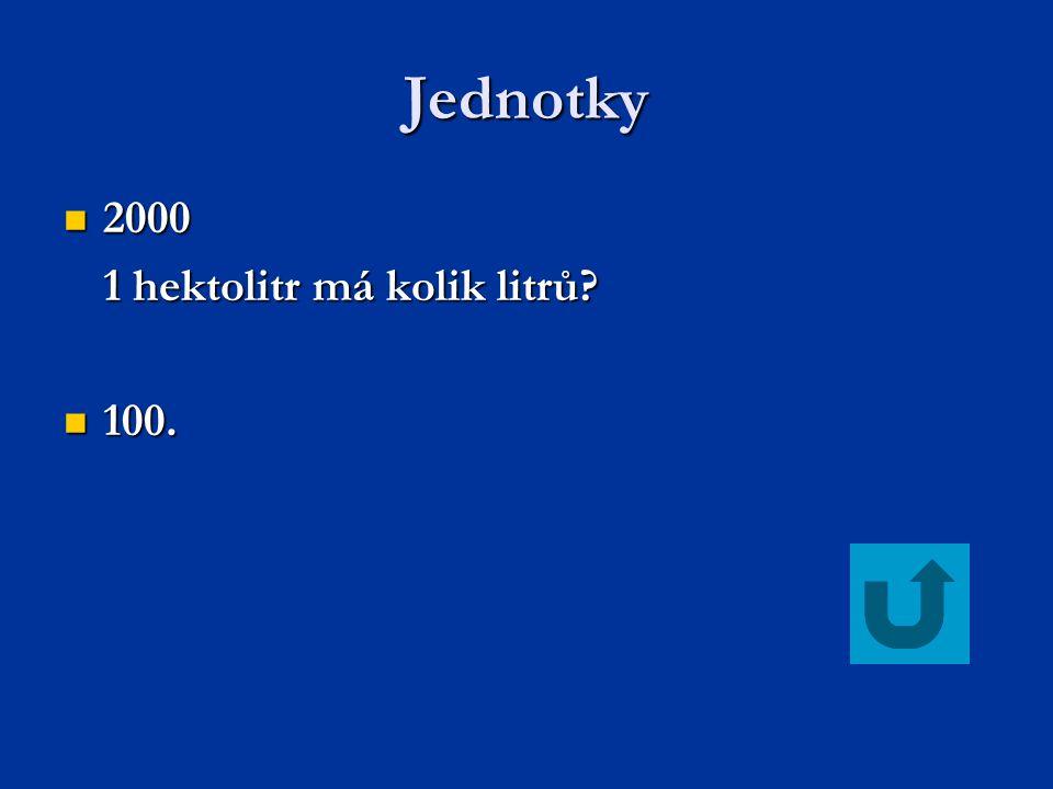 Jednotky 2000 1 hektolitr má kolik litrů 100.