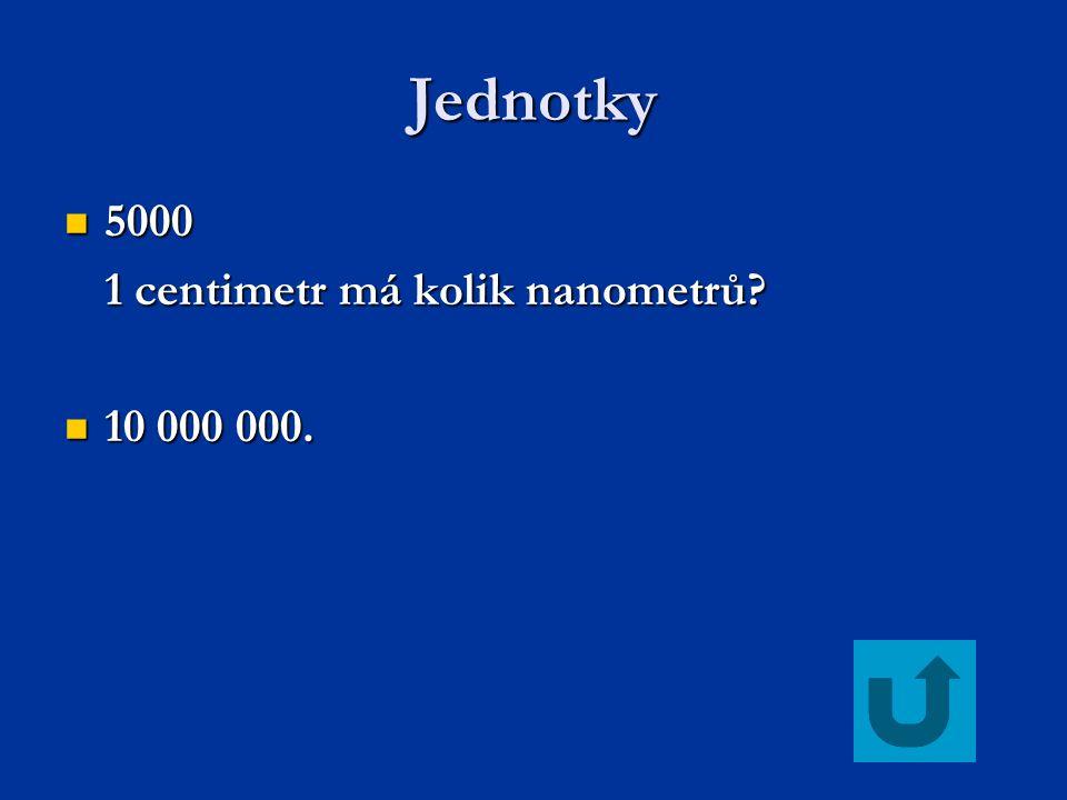 Jednotky 5000 1 centimetr má kolik nanometrů 10 000 000.
