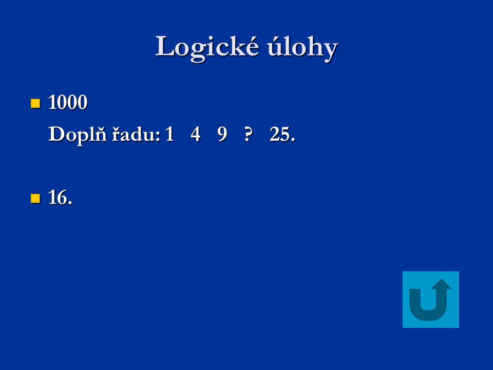 Logické úlohy 1000 Doplň řadu: 1 4 9 25. 16.
