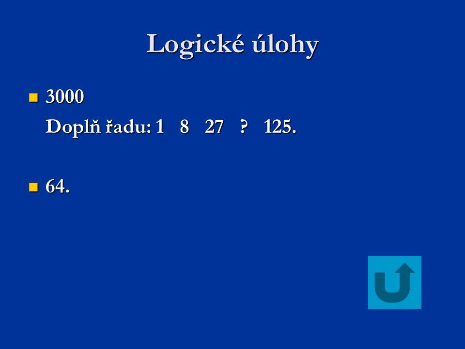 Logické úlohy 3000 Doplň řadu: 1 8 27 125. 64.
