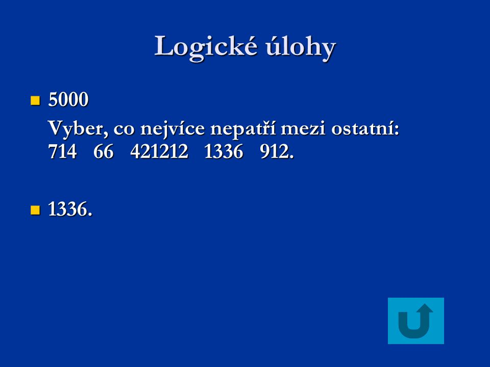 Logické úlohy 5000. Vyber, co nejvíce nepatří mezi ostatní: 714 66 421212 1336 912.