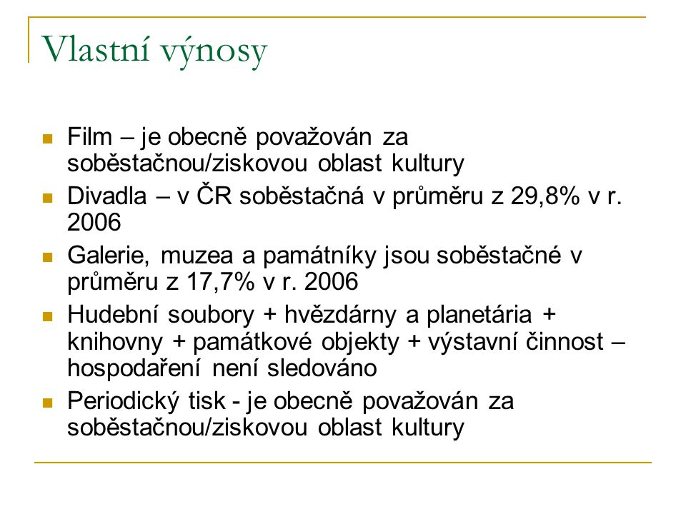 Vlastní výnosy Film – je obecně považován za soběstačnou/ziskovou oblast kultury. Divadla – v ČR soběstačná v průměru z 29,8% v r. 2006.