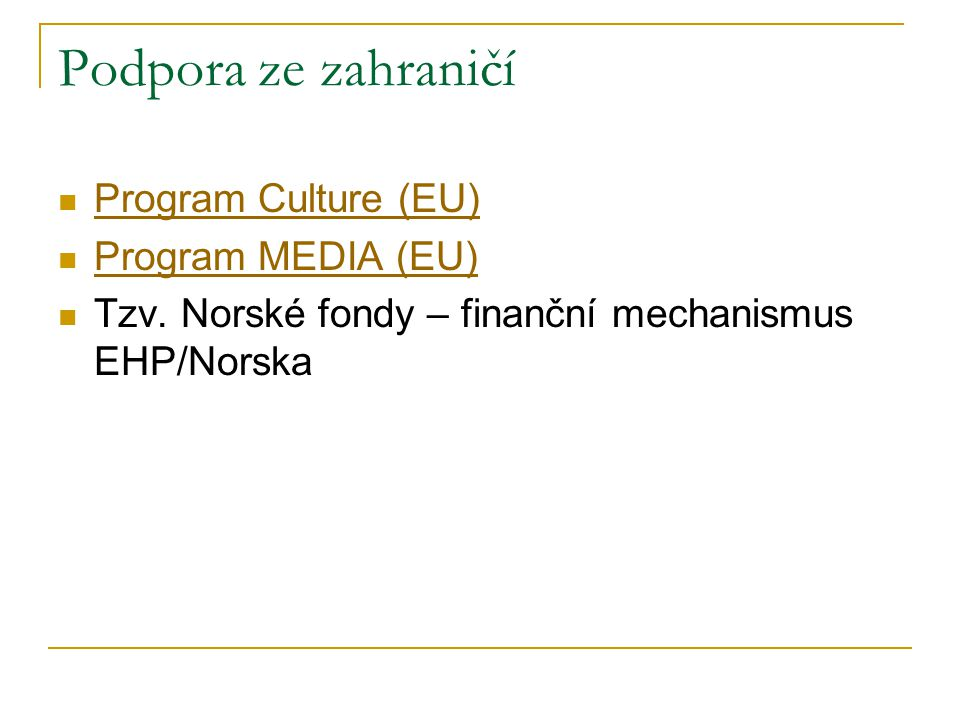 Podpora ze zahraničí Program Culture (EU) Program MEDIA (EU)