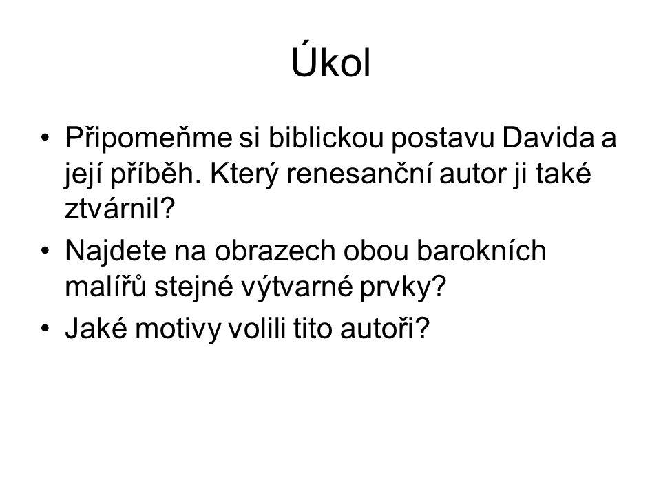 Úkol Připomeňme si biblickou postavu Davida a její příběh. Který renesanční autor ji také ztvárnil