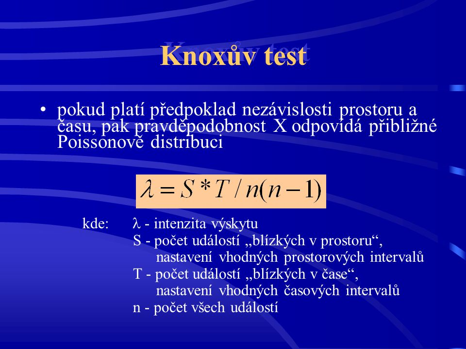 Knoxův test pokud platí předpoklad nezávislosti prostoru a času, pak pravděpodobnost X odpovídá přibližné Poissonově distribuci.
