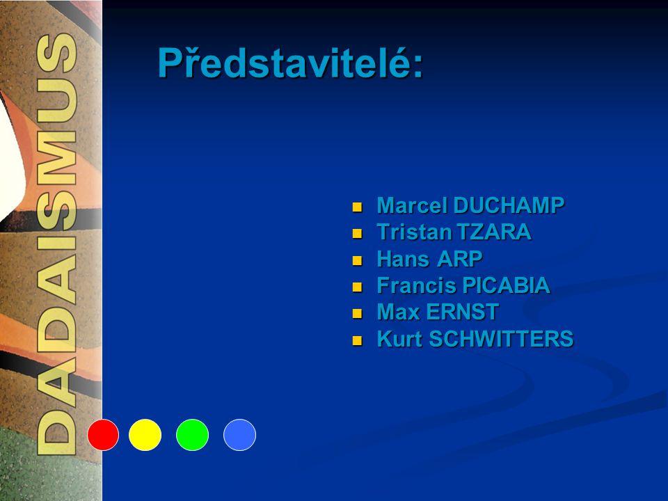 Představitelé: Marcel DUCHAMP Tristan TZARA Hans ARP Francis PICABIA