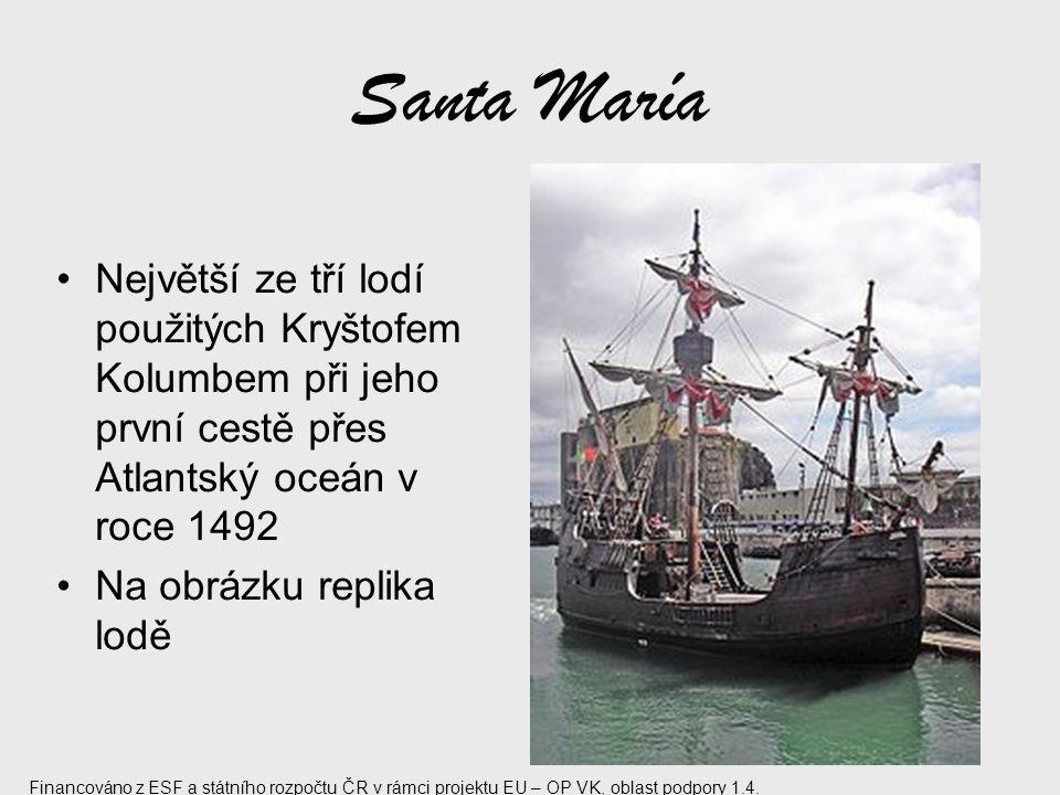 Santa María Největší ze tří lodí použitých Kryštofem Kolumbem při jeho první cestě přes Atlantský oceán v roce 1492.