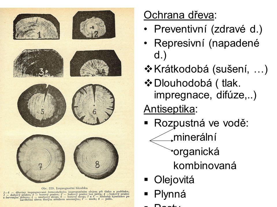 Ochrana dřeva: Preventivní (zdravé d.) Represivní (napadené d.) Krátkodobá (sušení, …) Dlouhodobá ( tlak. impregnace, difúze,..)