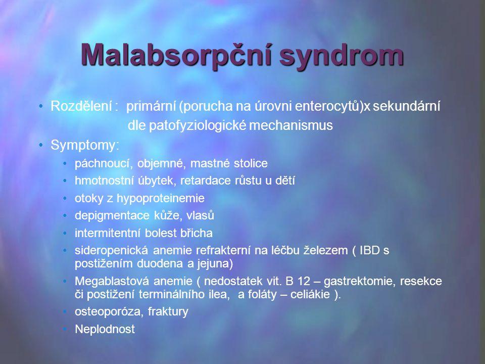 Malabsorpční syndrom Rozdělení : primární (porucha na úrovni enterocytů)x sekundární. dle patofyziologické mechanismus.