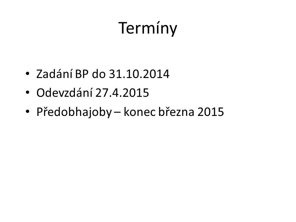 Termíny Zadání BP do 31.10.2014 Odevzdání 27.4.2015