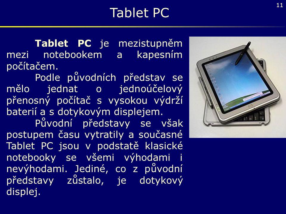Tablet PC Tablet PC je mezistupněm mezi notebookem a kapesním počítačem.