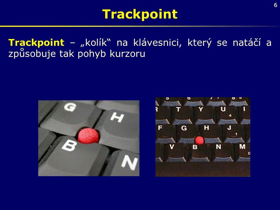 """Trackpoint Trackpoint – """"kolík na klávesnici, který se natáčí a způsobuje tak pohyb kurzoru"""