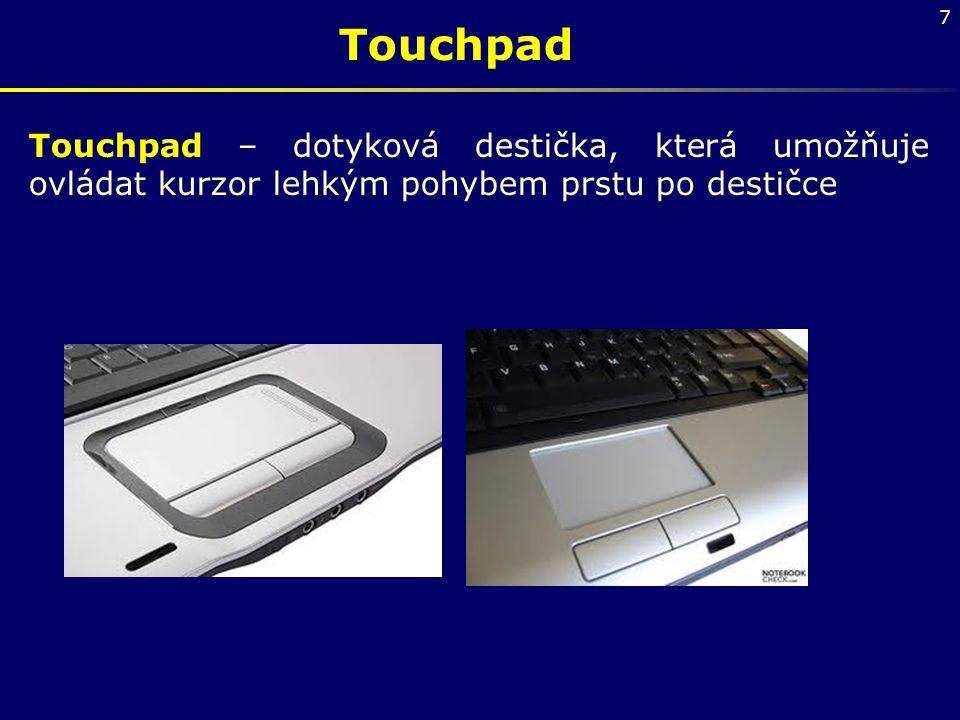 Touchpad Touchpad – dotyková destička, která umožňuje ovládat kurzor lehkým pohybem prstu po destičce.