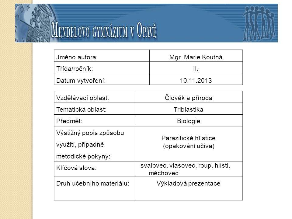 Jméno autora: Mgr. Marie Koutná. Třída/ročník: II. Datum vytvoření: 10.11.2013. Vzdělávací oblast: