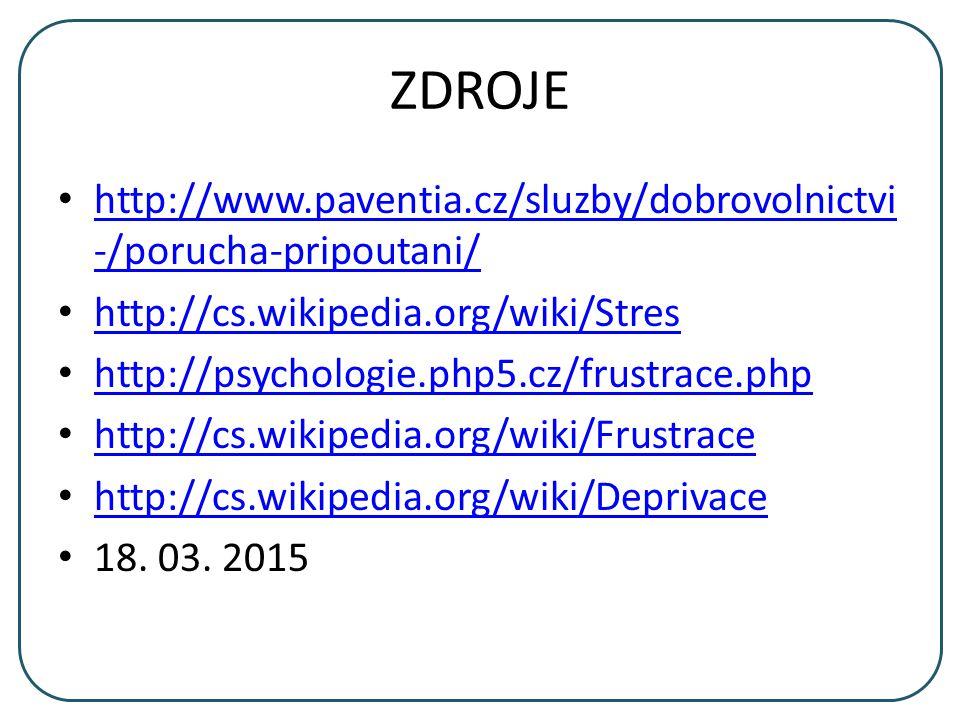ZDROJE http://www.paventia.cz/sluzby/dobrovolnictvi-/porucha-pripoutani/ http://cs.wikipedia.org/wiki/Stres.