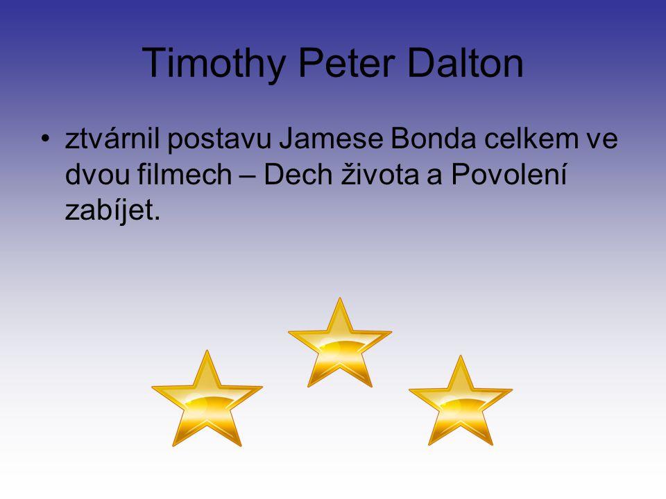 Timothy Peter Dalton ztvárnil postavu Jamese Bonda celkem ve dvou filmech – Dech života a Povolení zabíjet.