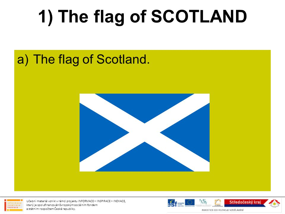 1) The flag of SCOTLAND The flag of Scotland.