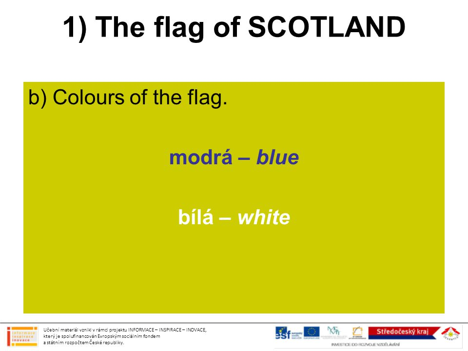 1) The flag of SCOTLAND b) Colours of the flag. modrá – blue bílá – white