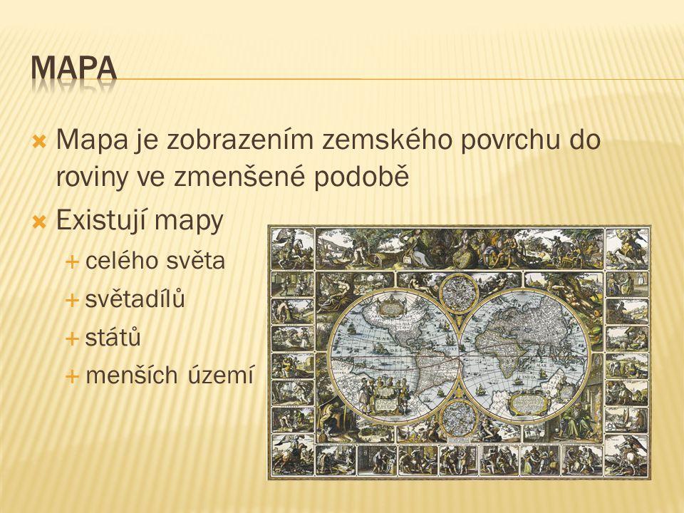 MAPA Mapa je zobrazením zemského povrchu do roviny ve zmenšené podobě