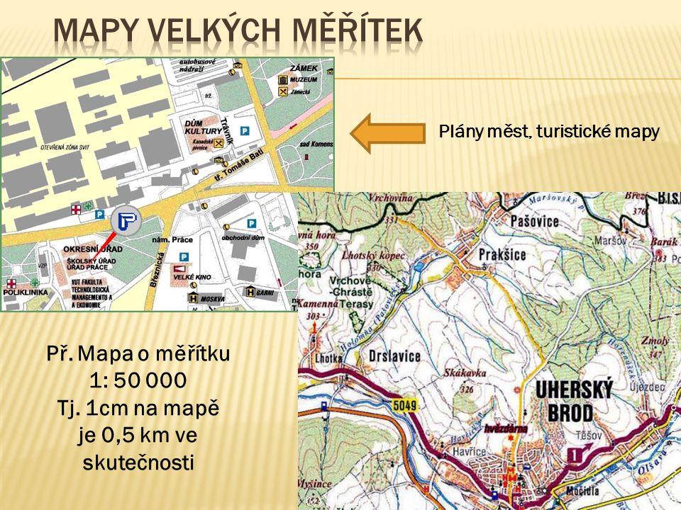 Mapy velkých měřítek Př. Mapa o měřítku 1: 50 000 Tj. 1cm na mapě