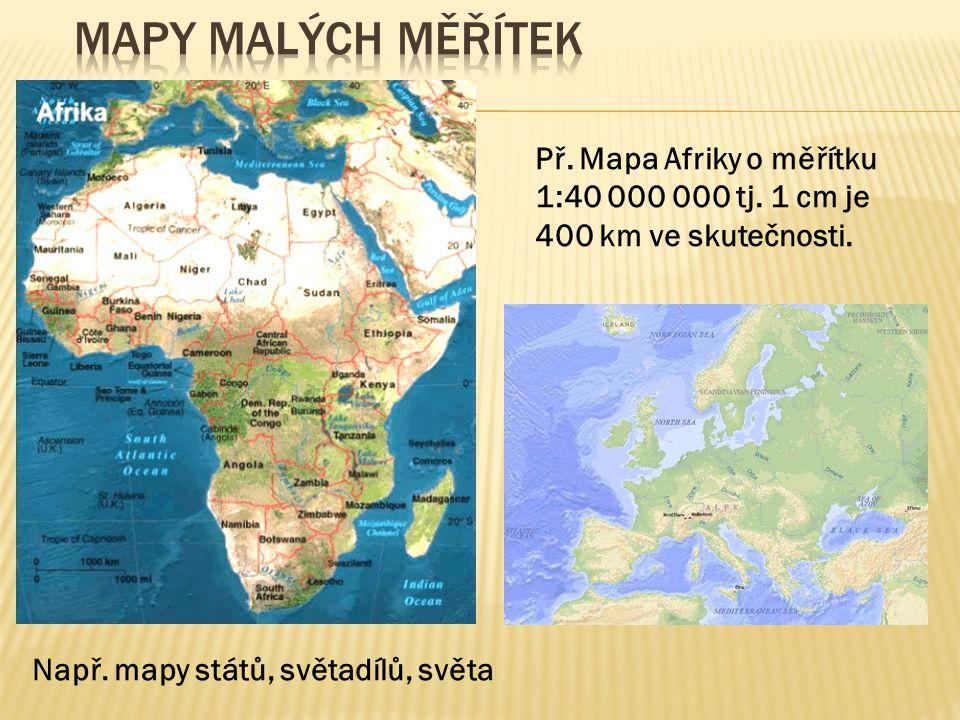 Mapy malých měřítek Př. Mapa Afriky o měřítku 1:40 000 000 tj. 1 cm je