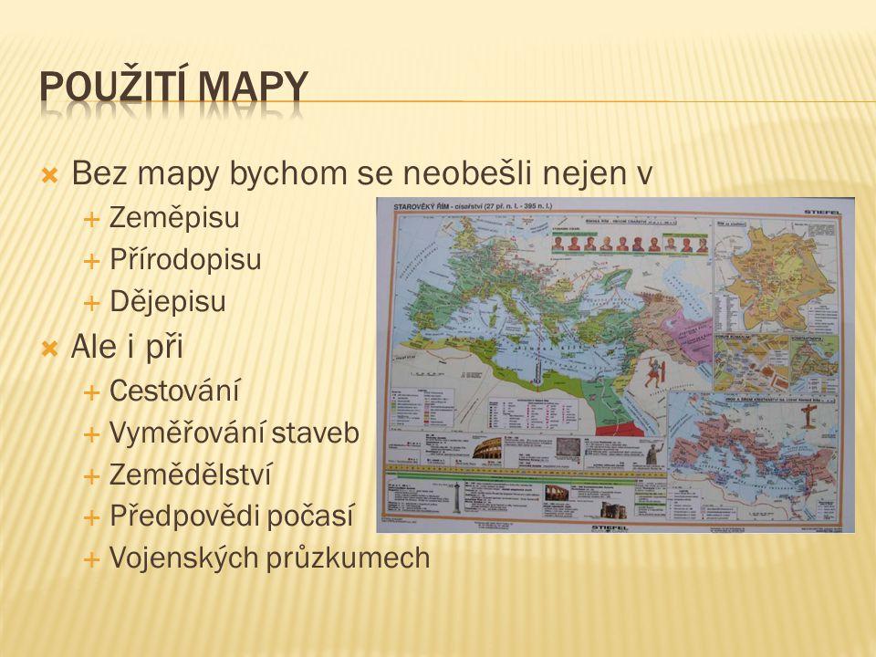 Použití mapy Bez mapy bychom se neobešli nejen v Ale i při Zeměpisu