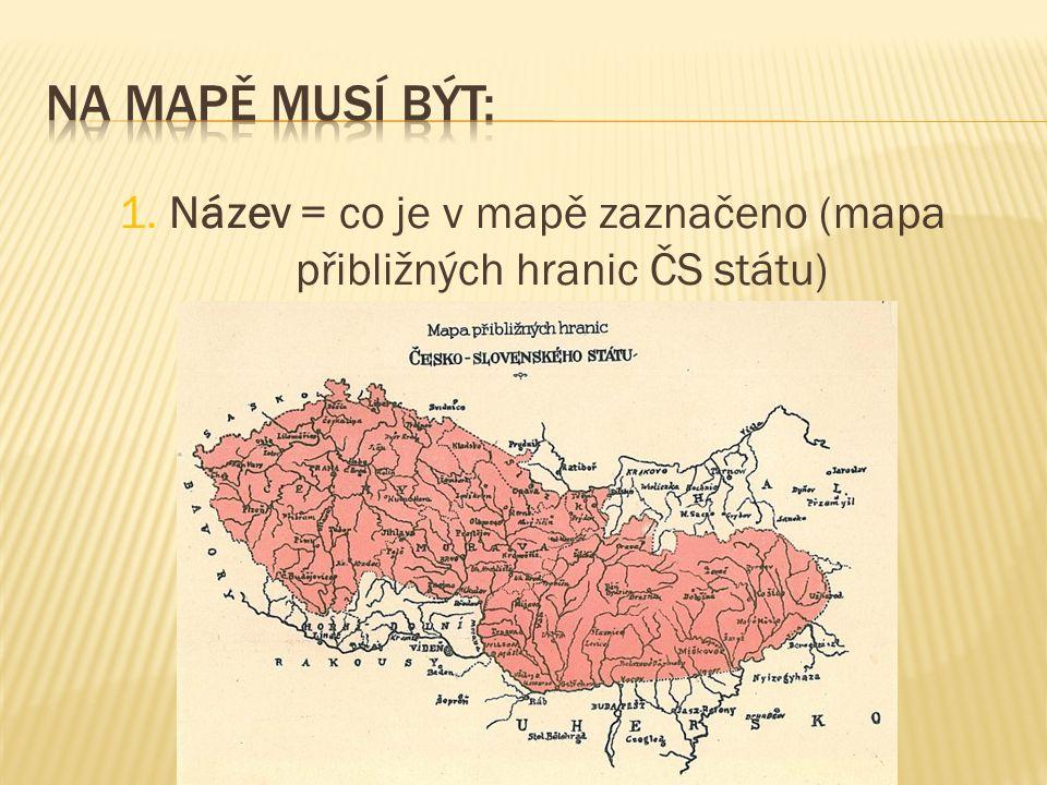 1. Název = co je v mapě zaznačeno (mapa přibližných hranic ČS státu)