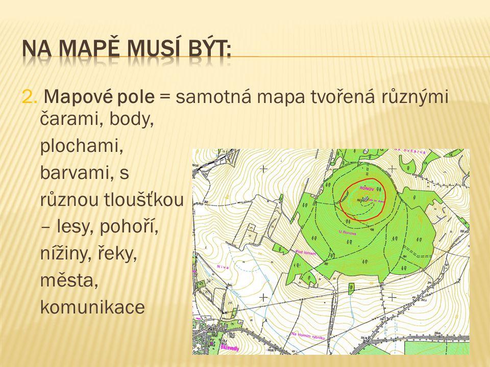 Na mapě musí být: