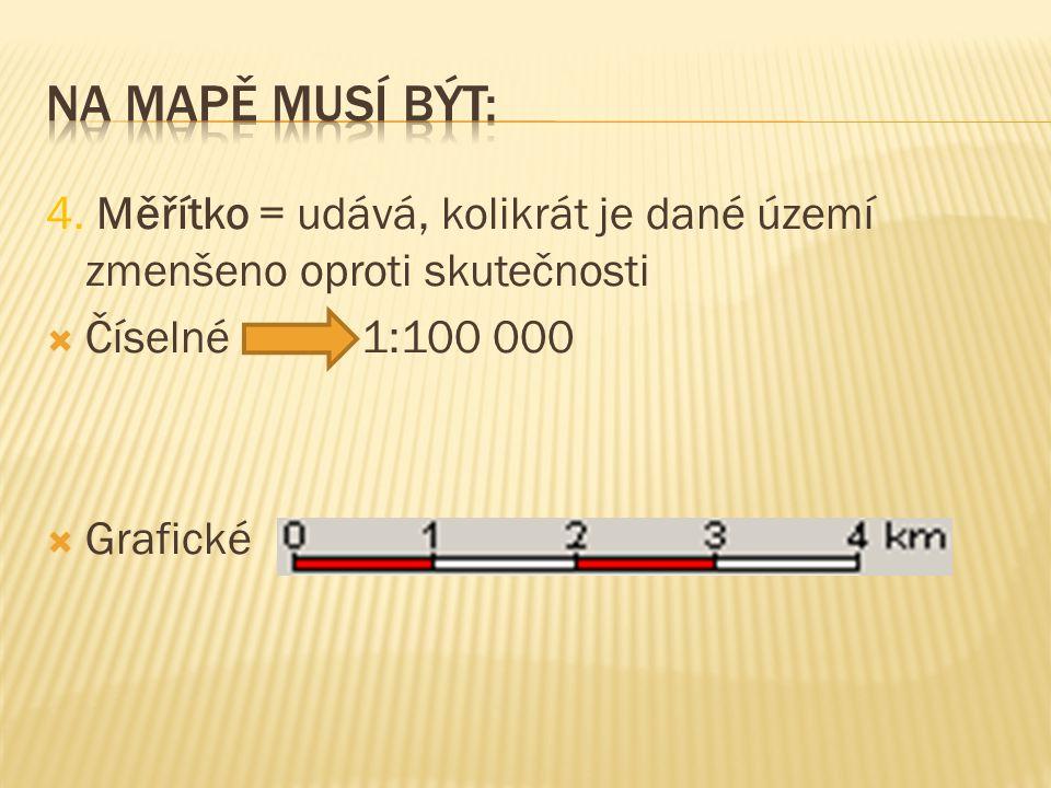 Na mapě musí být: 4. Měřítko = udává, kolikrát je dané území zmenšeno oproti skutečnosti. Číselné 1:100 000.