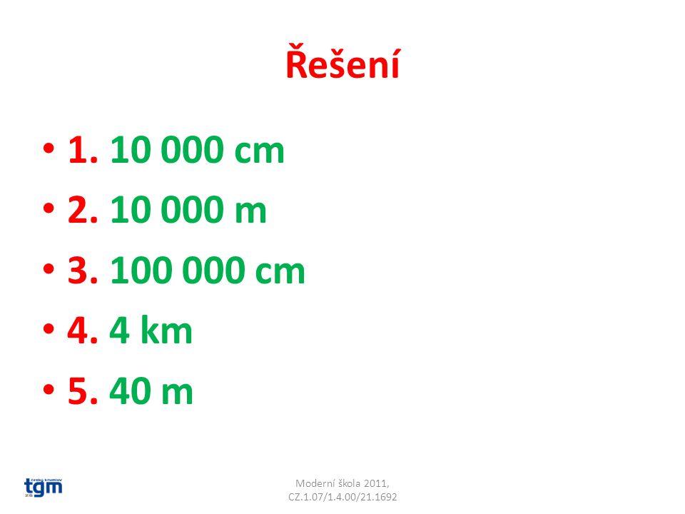 Řešení 1. 10 000 cm. 2. 10 000 m. 3. 100 000 cm.