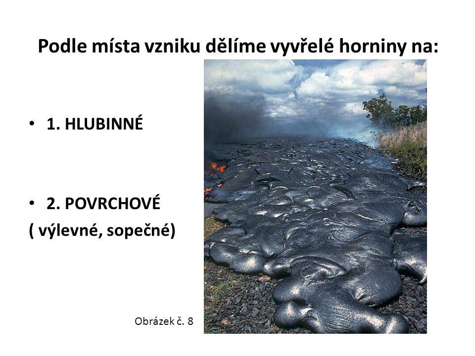 Podle místa vzniku dělíme vyvřelé horniny na: