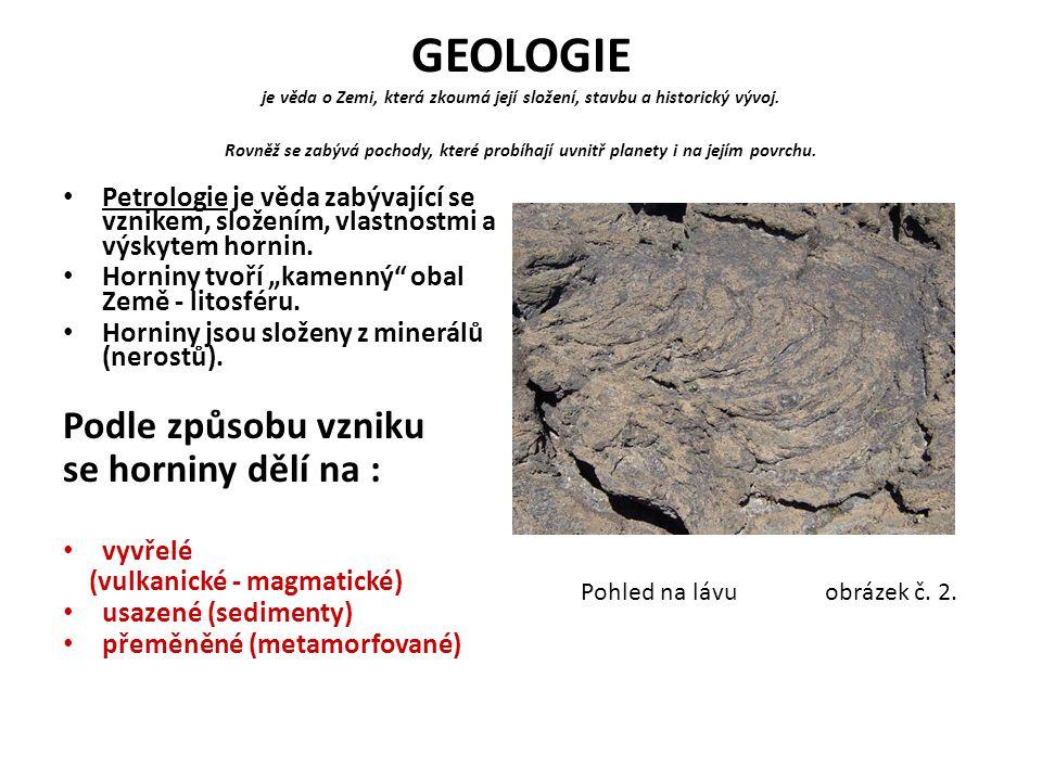 GEOLOGIE je věda o Zemi, která zkoumá její složení, stavbu a historický vývoj. Rovněž se zabývá pochody, které probíhají uvnitř planety i na jejím povrchu.