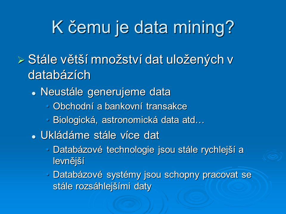 K čemu je data mining Stále větší množství dat uložených v databázích