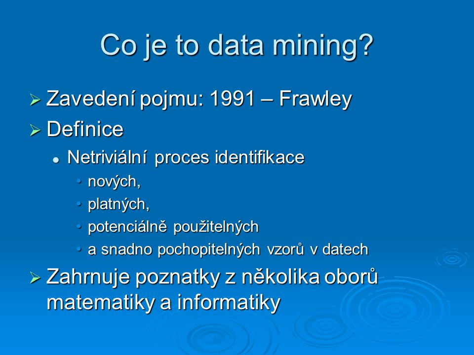 Co je to data mining Zavedení pojmu: 1991 – Frawley Definice