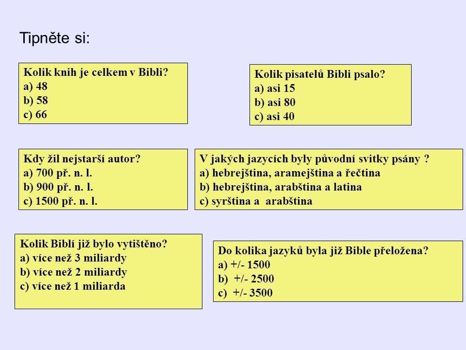 Tipněte si: Kolik knih je celkem v Bibli a) 48 b) 58 c) 66