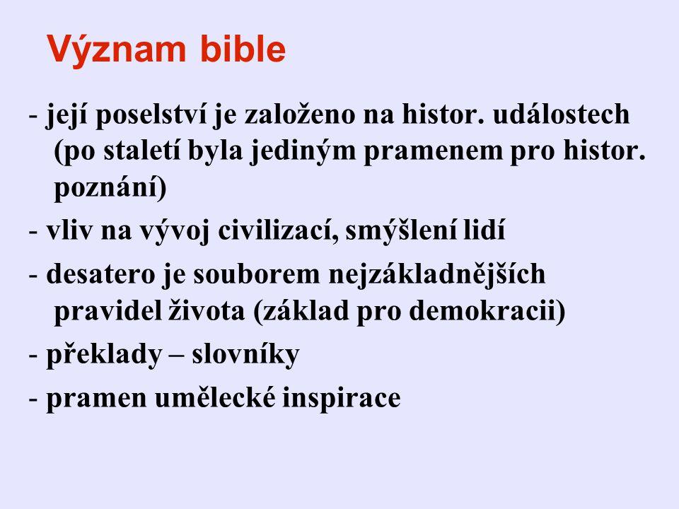 Význam bible - její poselství je založeno na histor. událostech (po staletí byla jediným pramenem pro histor. poznání)