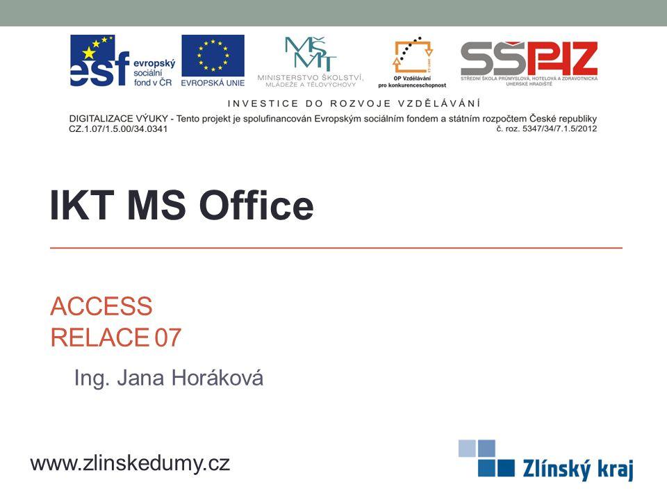 IKT MS Office Access Relace 07 Ing. Jana Horáková www.zlinskedumy.cz