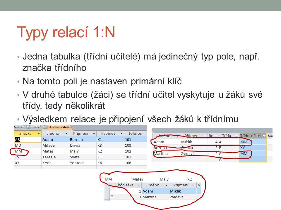 Typy relací 1:N Jedna tabulka (třídní učitelé) má jedinečný typ pole, např. značka třídního. Na tomto poli je nastaven primární klíč.
