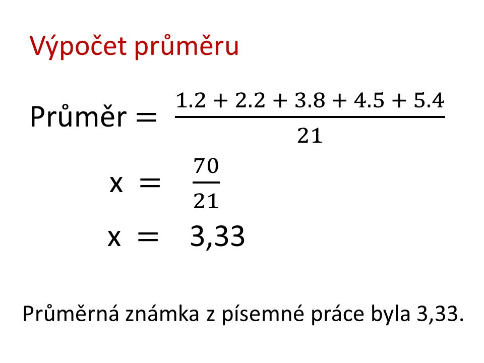 Průměr = 1.2 + 2.2 + 3.8 + 4.5 + 5.4 21 x = 70 21 Výpočet průměru