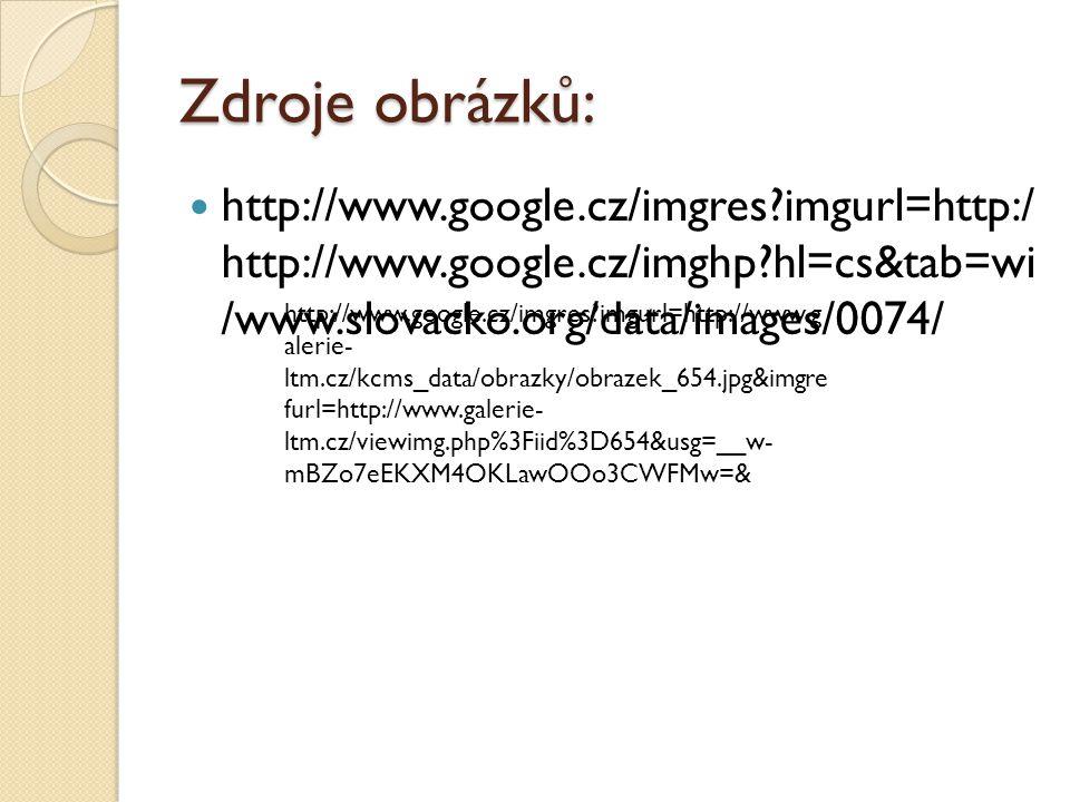Zdroje obrázků: http://www.google.cz/imgres imgurl=http:/ http://www.google.cz/imghp hl=cs&tab=wi /www.slovacko.org/data/images/0074/