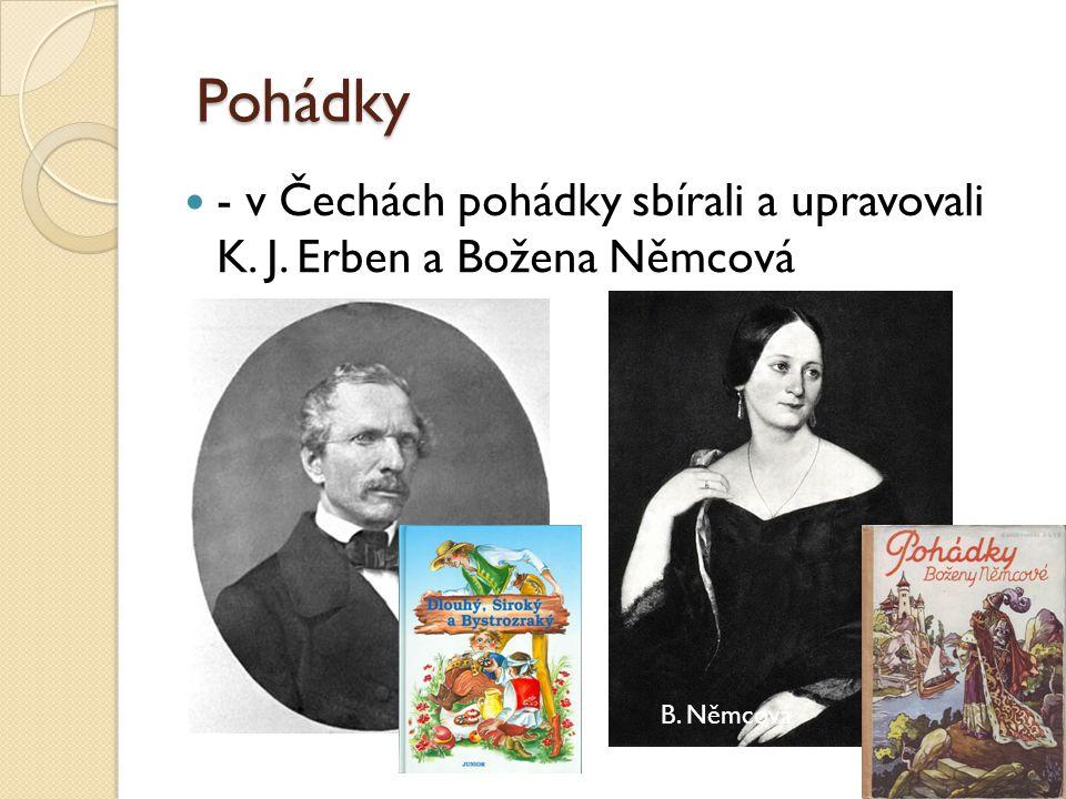Pohádky - v Čechách pohádky sbírali a upravovali K. J. Erben a Božena Němcová B. Němcová