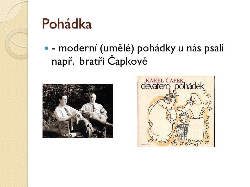 Pohádka - moderní (umělé) pohádky u nás psali např. bratři Čapkové