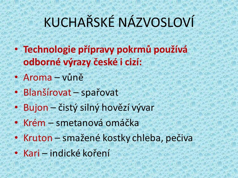 KUCHAŘSKÉ NÁZVOSLOVÍ Technologie přípravy pokrmů používá odborné výrazy české i cizí: Aroma – vůně.