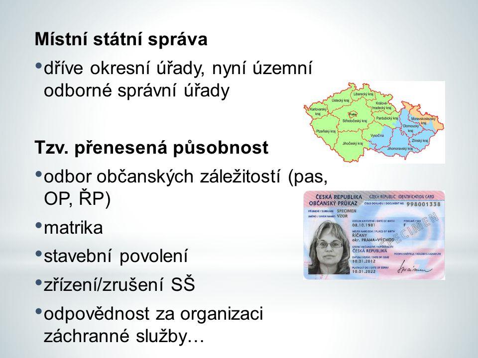Místní státní správa dříve okresní úřady, nyní územní odborné správní úřady. Tzv. přenesená působnost.