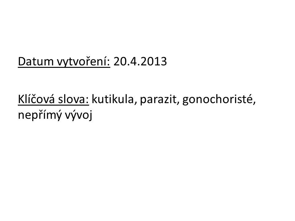 Datum vytvoření: 20.4.2013 Klíčová slova: kutikula, parazit, gonochoristé, nepřímý vývoj