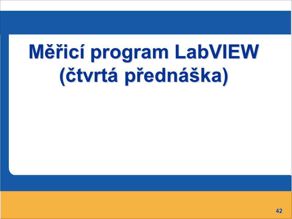 Měřicí program LabVIEW (čtvrtá přednáška)
