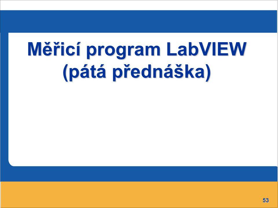 Měřicí program LabVIEW (pátá přednáška)
