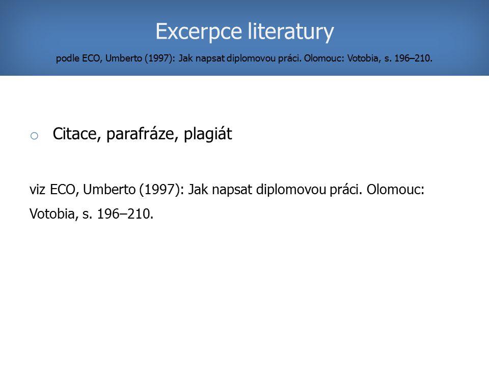 Excerpce literatury podle ECO, Umberto (1997): Jak napsat diplomovou práci. Olomouc: Votobia, s. 196–210.