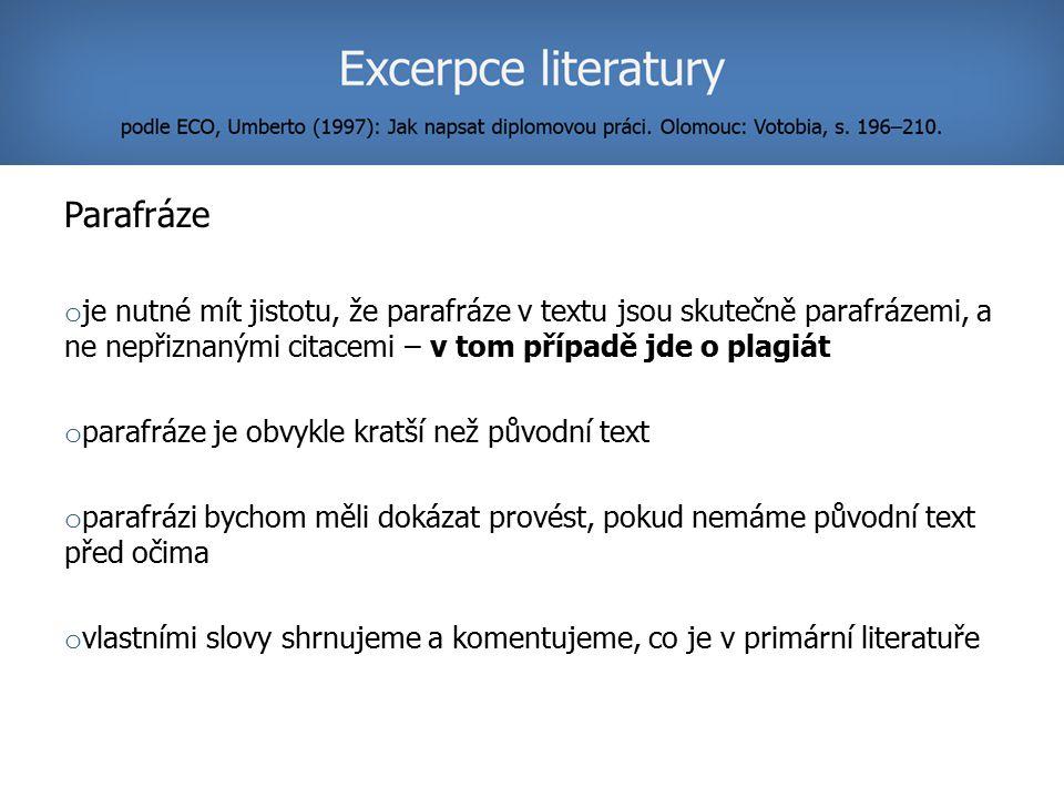 Parafráze je nutné mít jistotu, že parafráze v textu jsou skutečně parafrázemi, a ne nepřiznanými citacemi – v tom případě jde o plagiát.
